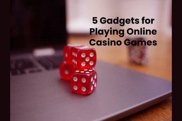 5 Gadgets for Playing Online Casino Games