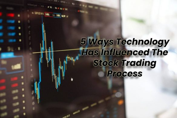 5 Ways Technology Has Influenced The Stock Trading Process