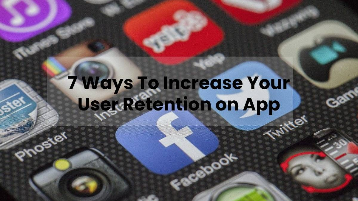 7 Ways To Increase Your User Retention on App