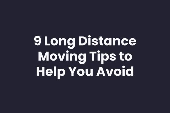 9 Long Distance Moving Tips to Help You Avoid Disaster