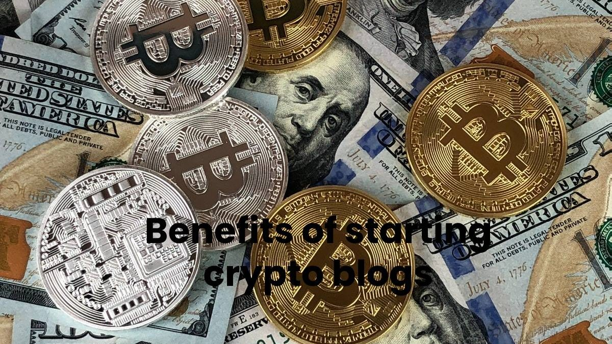 Benefits of Starting Crypto Blogs