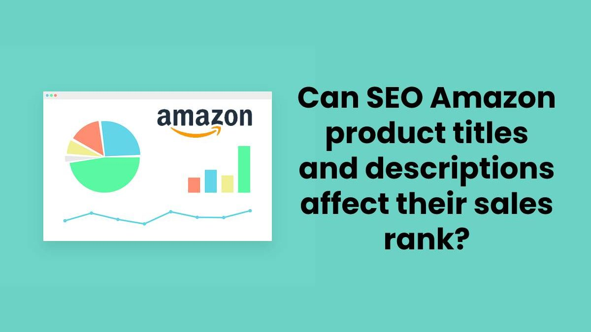 Can search engine optimized Amazon product titles and descriptions affect their sales rank?