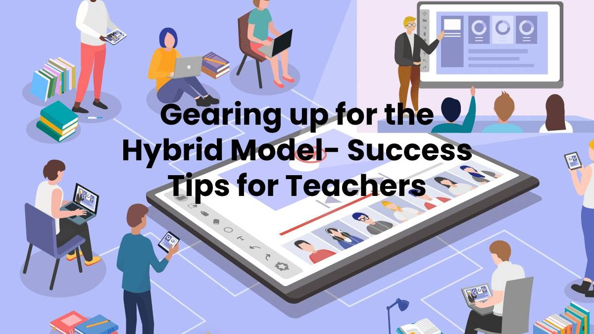 Gearing up for the Hybrid Model- Success Tips for Teachers