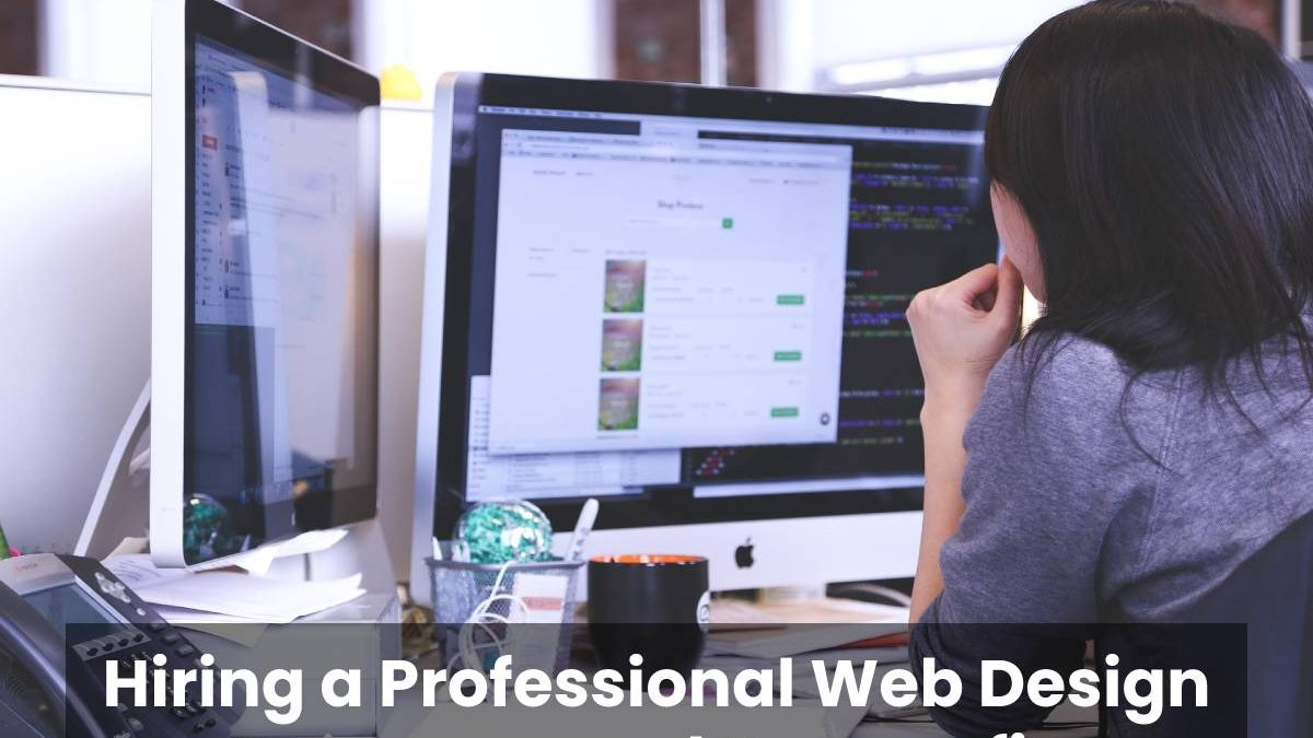 Hiring a Professional Web Design Company and Its Benefits