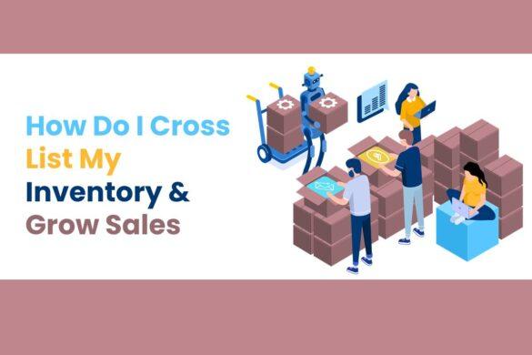 How Do I Cross List My Inventory & Grow Sales