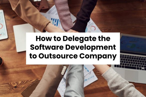 How to Delegate the Software Development to Outsource Company