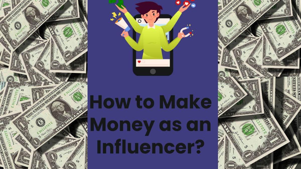 How to Make Money as an Influencer?