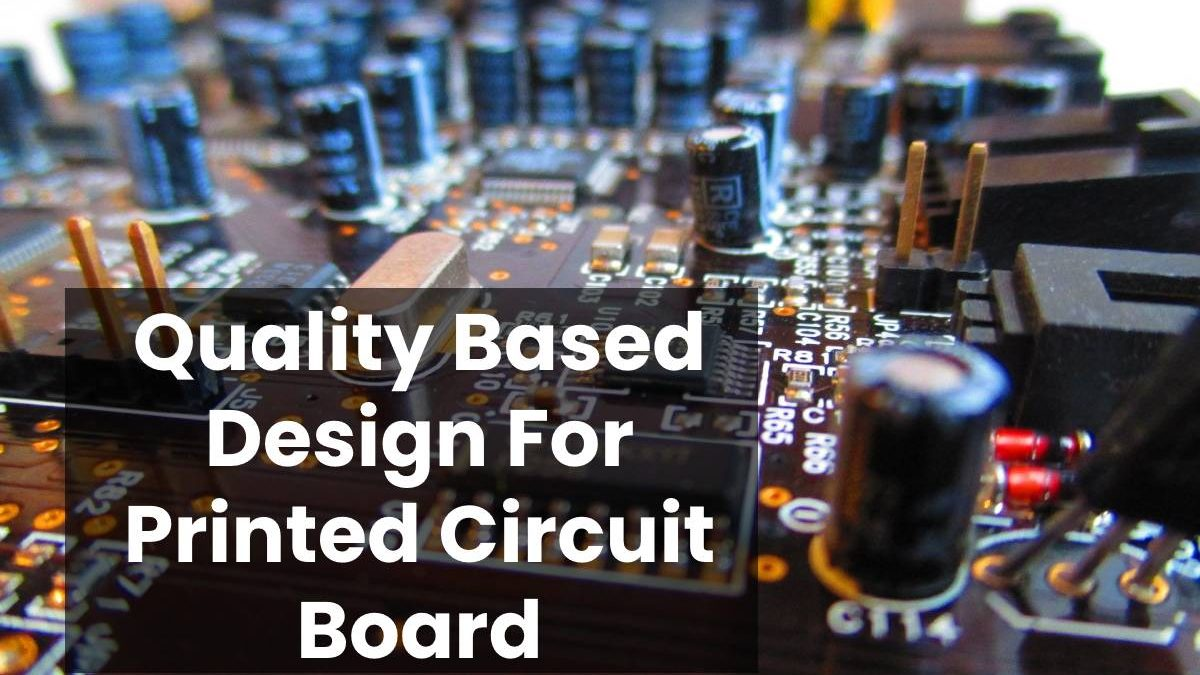 Quality Based Design For Printed Circuit Board