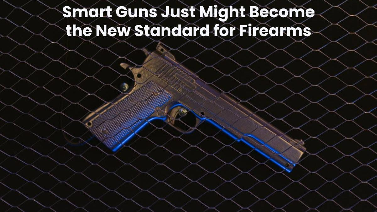 Smart Guns Just Might Become the New Standard for Firearms