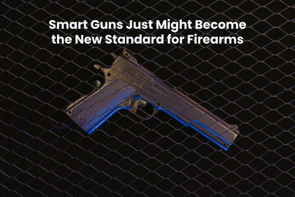 Title: Smart Guns Just Might Become the New Standard for Firearms