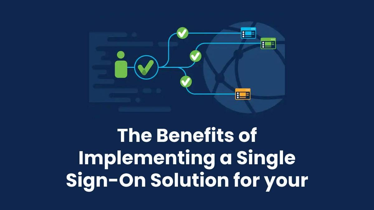 The Benefits of Implementing a Single Sign-On Solution for your Enterprise
