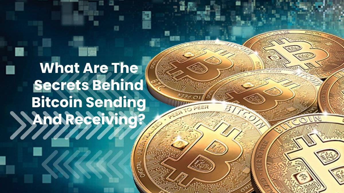 What Are The Secrets Behind Bitcoin Sending And Receiving?