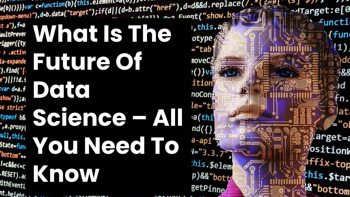 What Is The Future Of Data Science – All You Need To Know