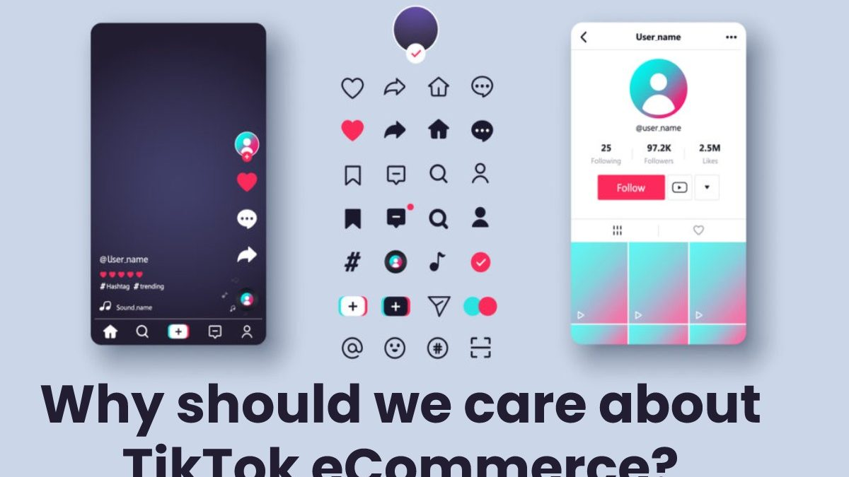 Why should we care about TikTok eCommerce?