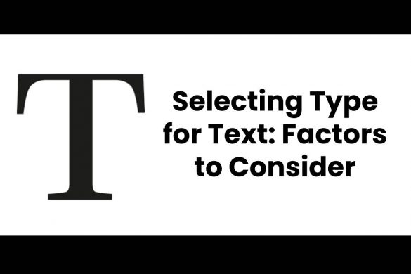 Selecting Type for Text: Factors to Consider