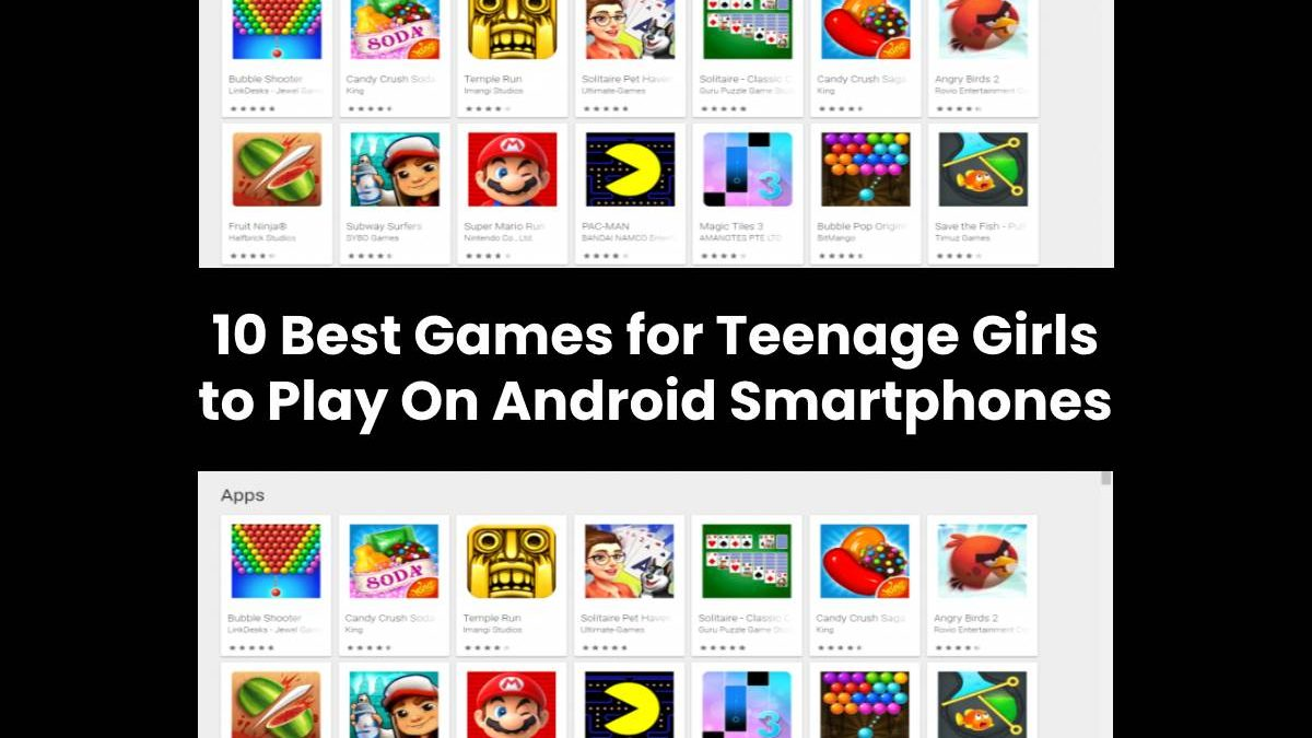10 Best Games for Teenage Girls to Play On Android Smartphones