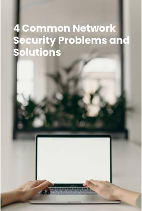 4 Common Network Security Problems and Solutions