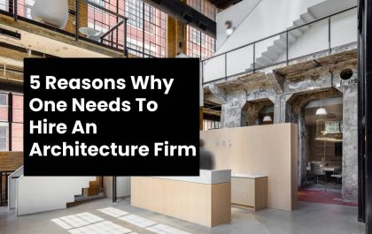 5 Reasons Why One Needs To Hire An Architecture Firm