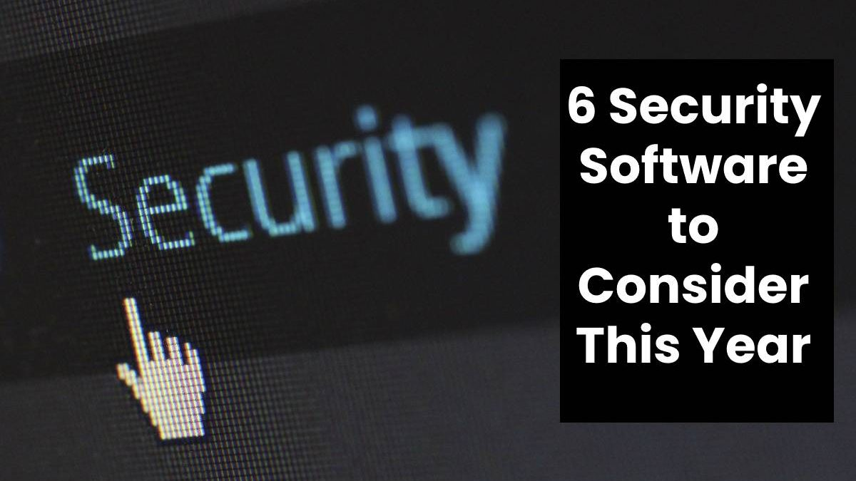 6 Security Software to Consider This Year