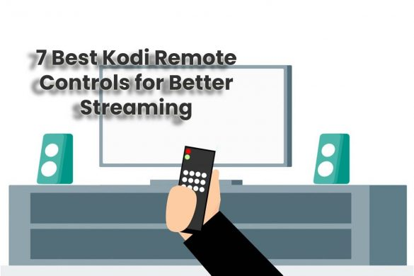 7 Best Kodi Remote Controls for Better Streaming