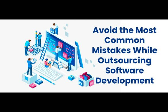 Avoid the Most Common Mistakes While Outsourcing Software Development