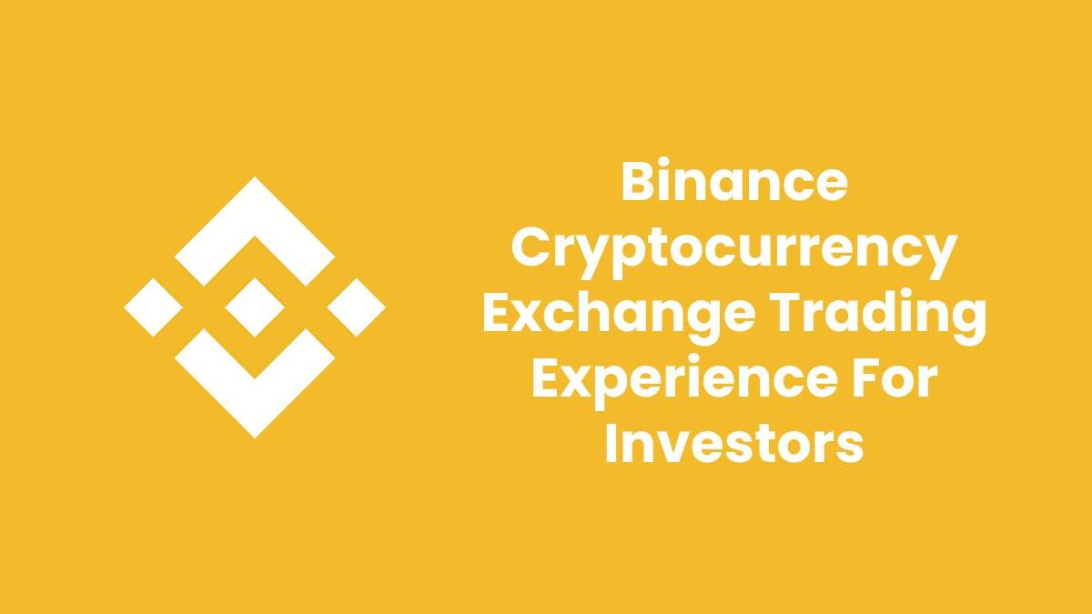 Binance Cryptocurrency Exchange Trading Experience For Investors