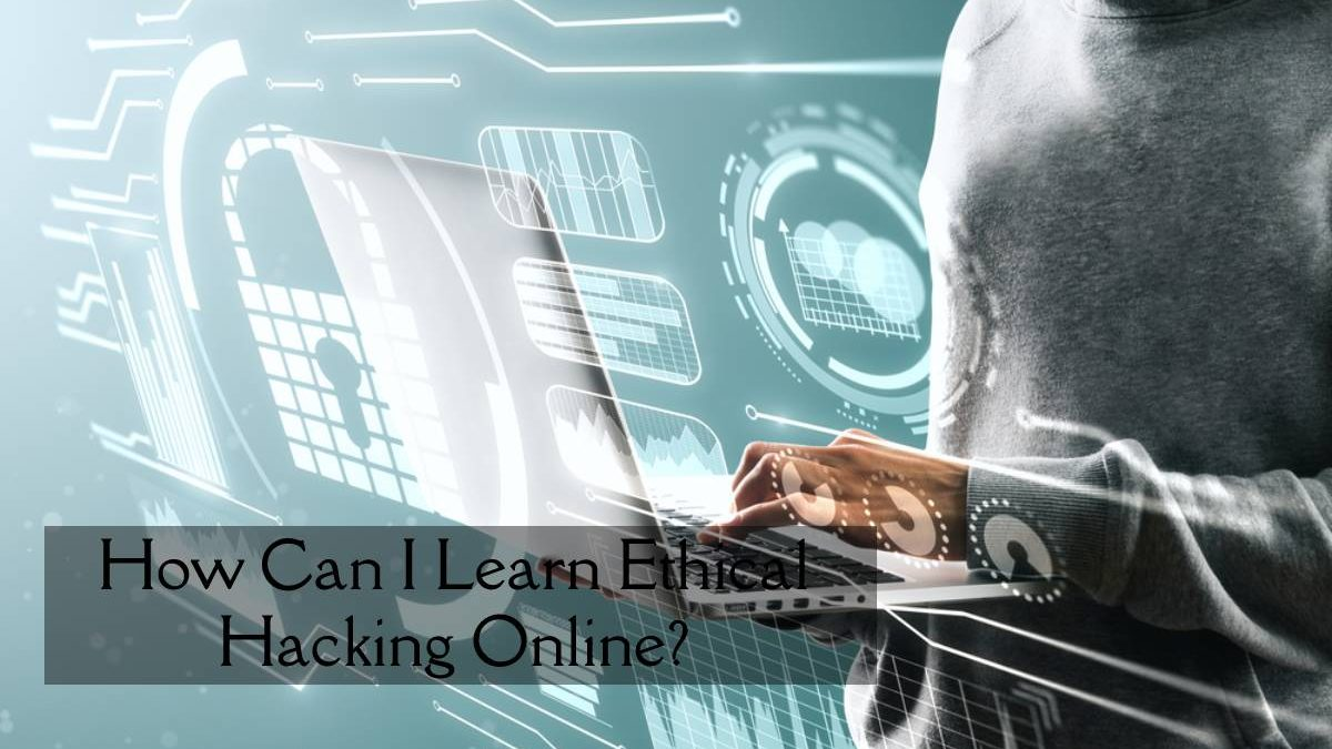 How Can I Learn Ethical Hacking Online?