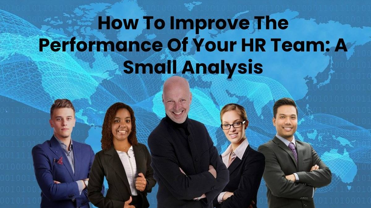How To Improve The Performance Of Your HR Team: A Small Analysis