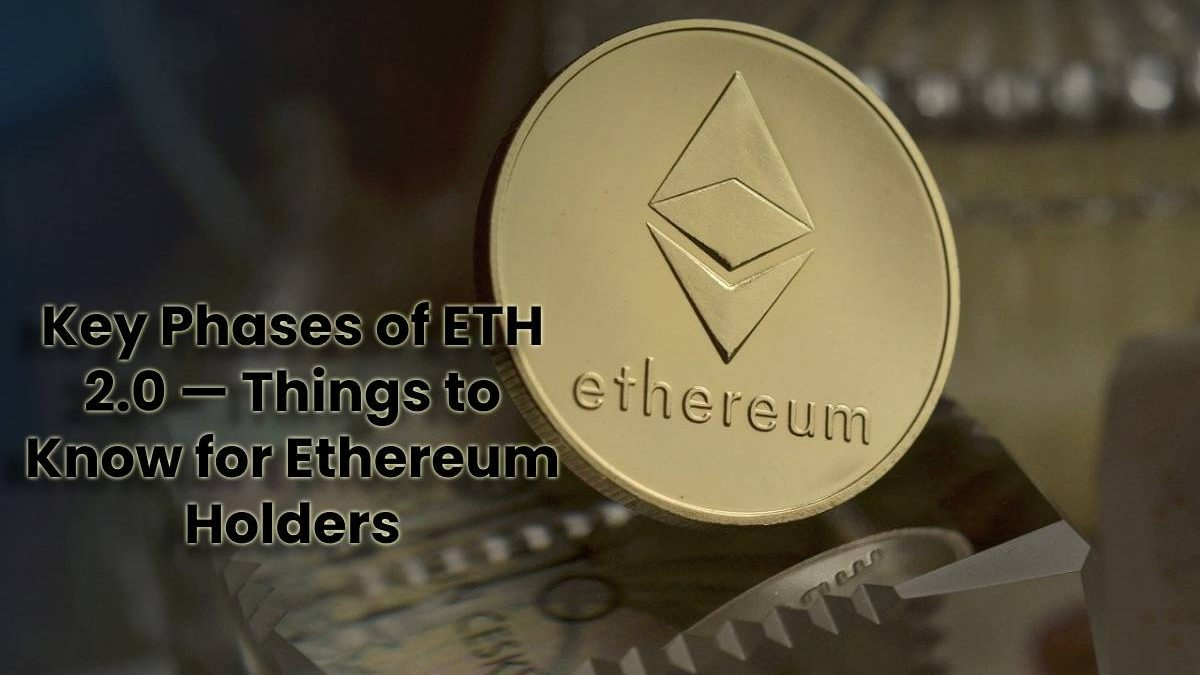 Key Phases of ETH 2.0 — Things to Know for Ethereum Holders