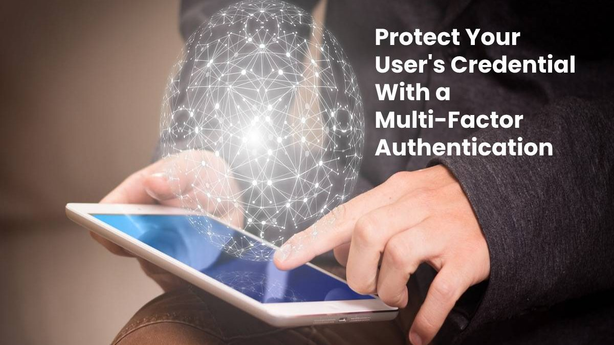 Protect Your User's Credential With a Multi-Factor Authentication