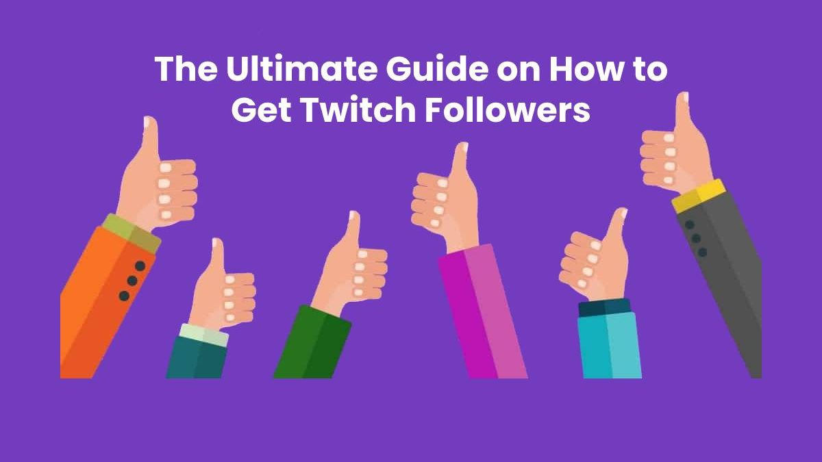 The Ultimate Guide on How to Get Twitch Followers