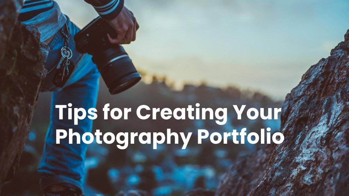 Tips for Creating Your Photography Portfolio