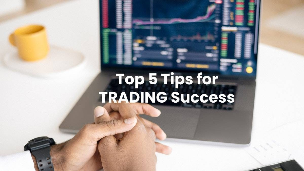 Top 5 Tips for TRADING Success