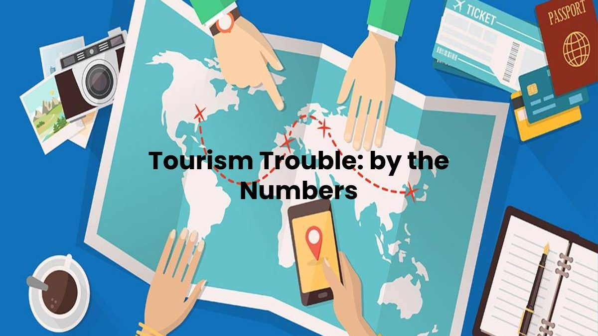 Tourism Trouble: by the Numbers