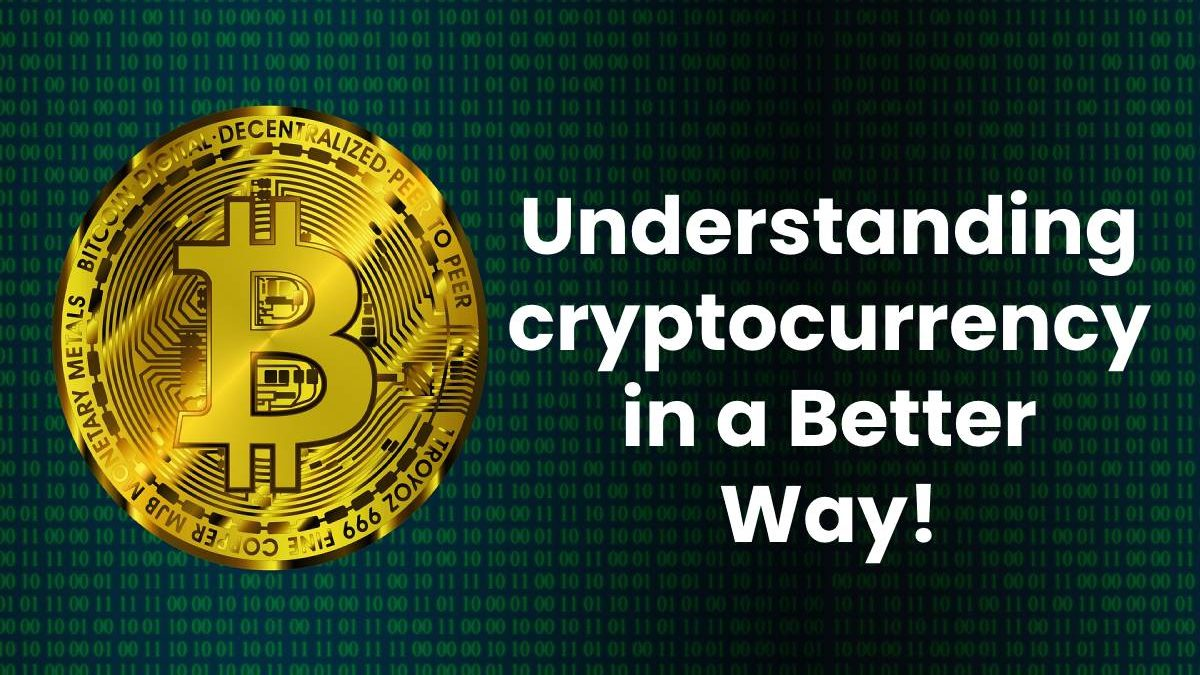 Understanding cryptocurrency in a Better Way!