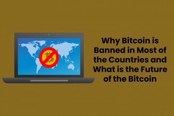 Why Bitcoin is Banned in Most of the Countries and What is the Future of the Bitcoin