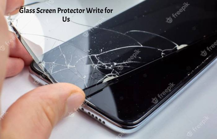 glass screen protector write for us