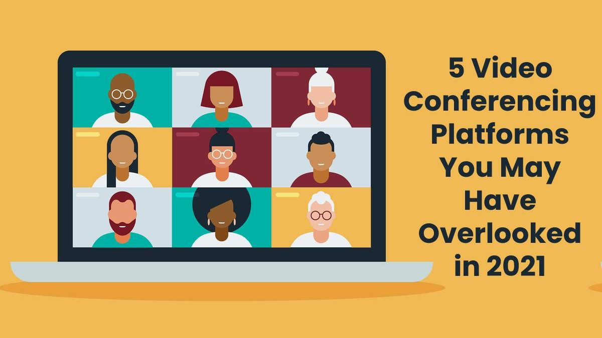 5 Video Conferencing Platforms You May Have Overlooked in 2021