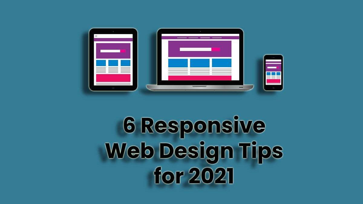 6 Responsive Web Design Tips for 2021