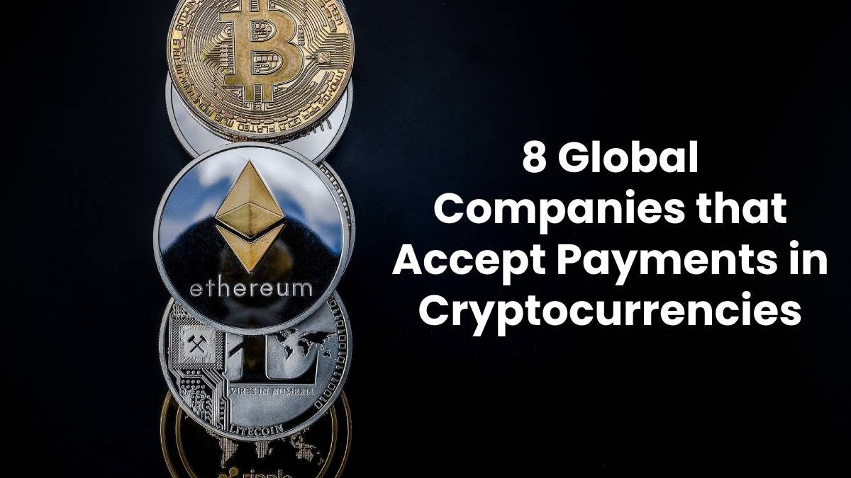 8 Global Companies that Accept Payments in Cryptocurrencies