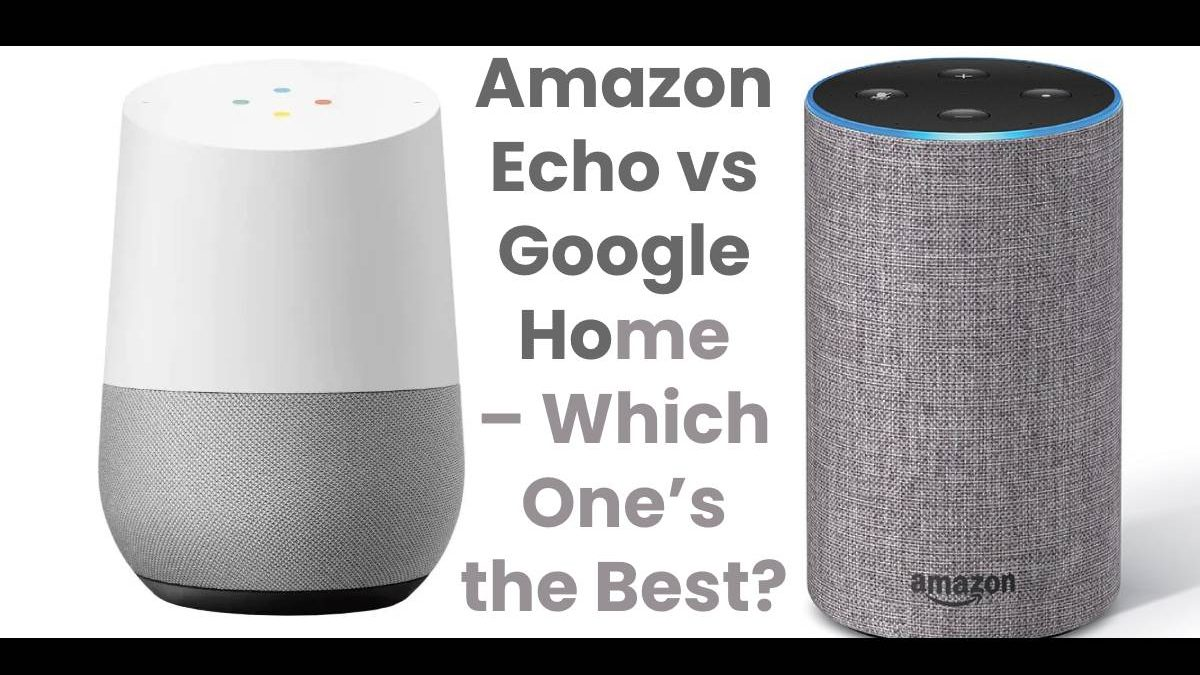 Amazon Echo vs Google Home – Which One's the Best?