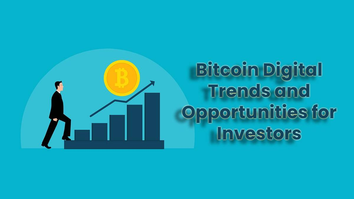 Bitcoin Digital Trends and Opportunities for Investors