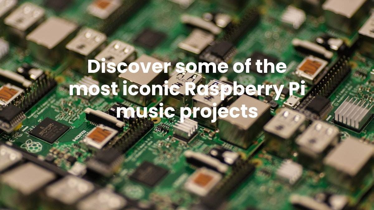 Discover some of the most iconic Raspberry Pi music projects