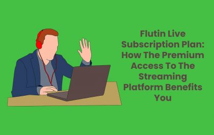 Flutin Live Subscription Plan: How The Premium Access To The Streaming Platform Benefits You