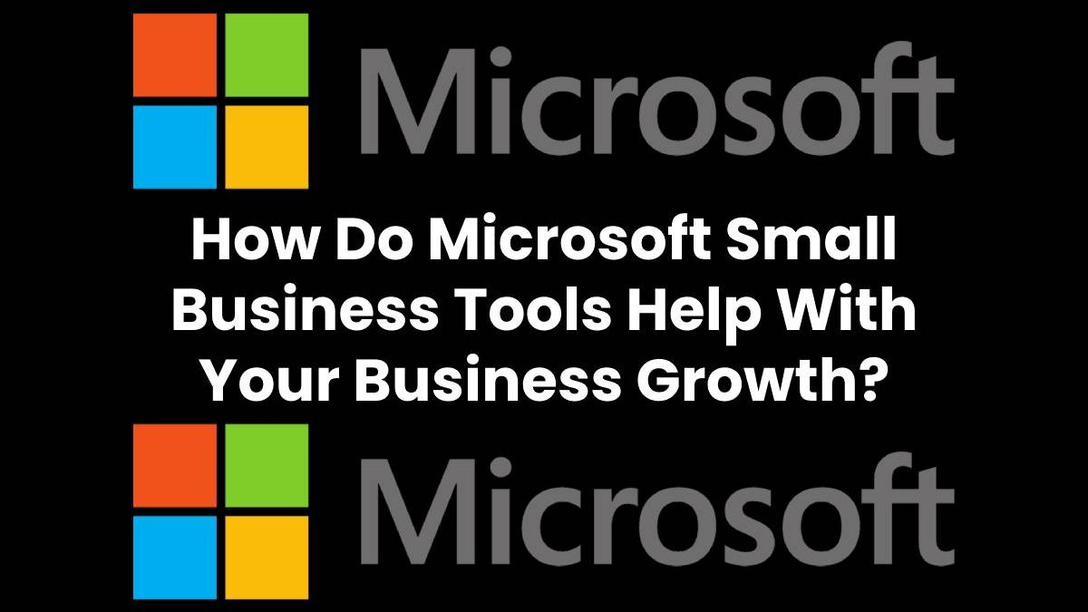 How Do Microsoft Small Business Tools Help With Your Business Growth?
