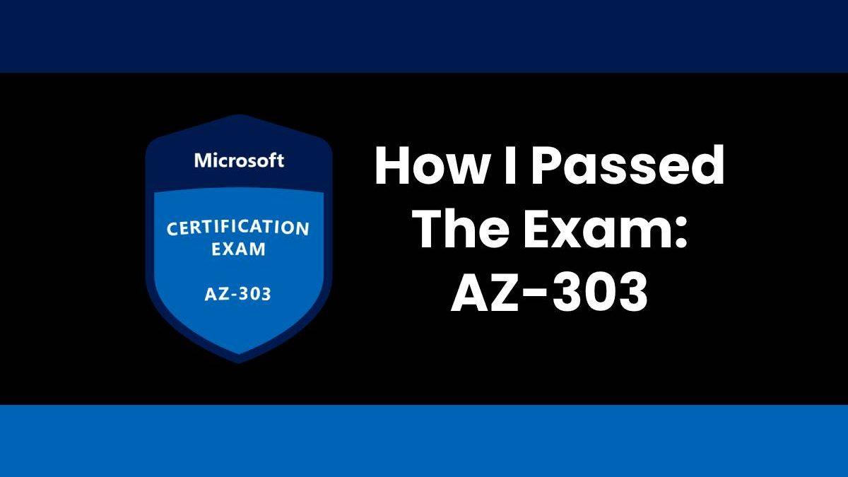 How I Passed The Exam: AZ-303