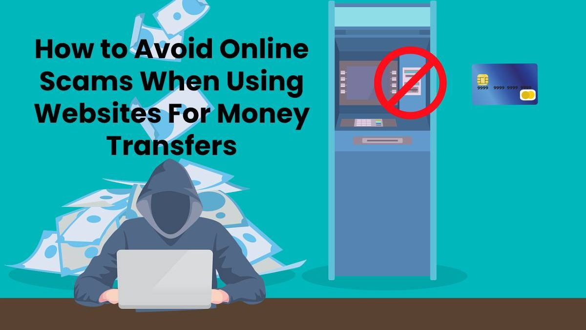 How to Avoid Online Scams When Using Websites For Money Transfers