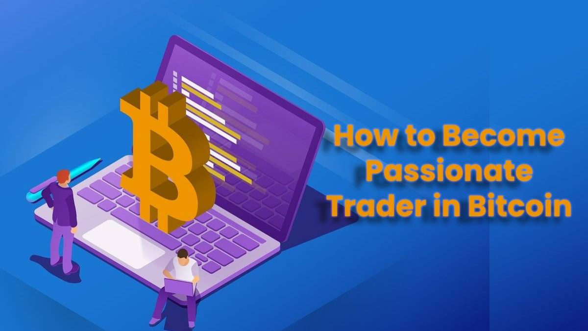 How to Become Passionate Trader in Bitcoin