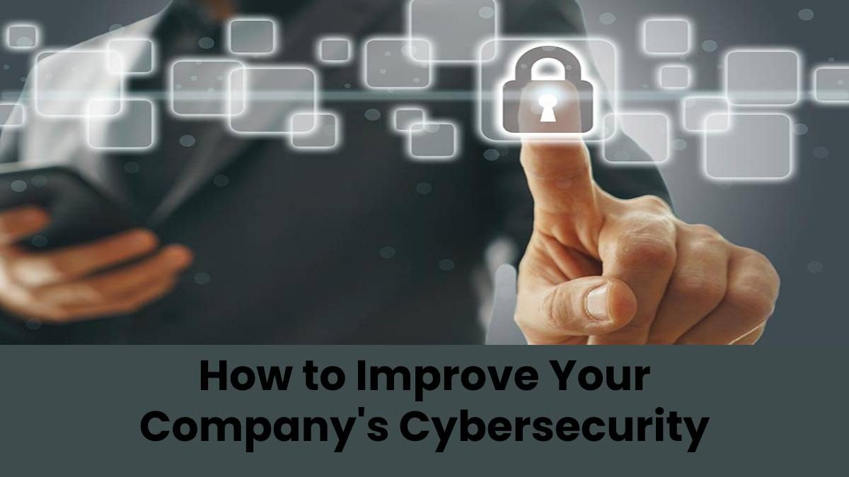 How to Improve Your Company's Cybersecurity