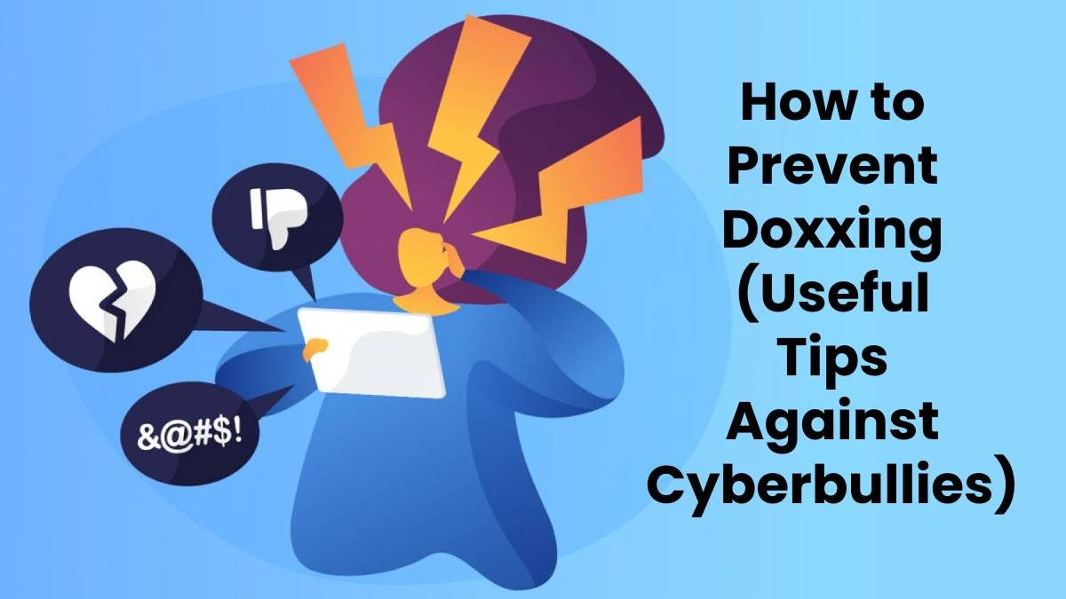 How to Prevent Doxxing (Useful Tips Against Cyberbullies)